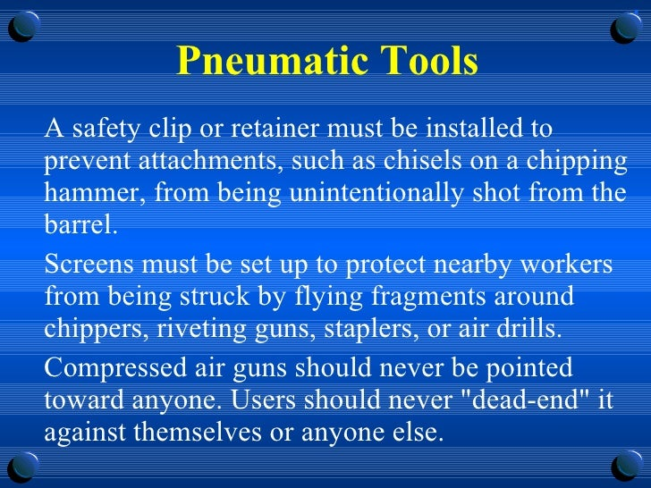 Pneumatic Tools <ul><li>A safety clip or retainer must be installed to prevent attachments, such as chisels on a chipping ...