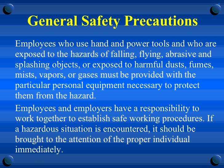General Safety Precautions <ul><li>Employees who use hand and power tools and who are exposed to the hazards of falling, f...