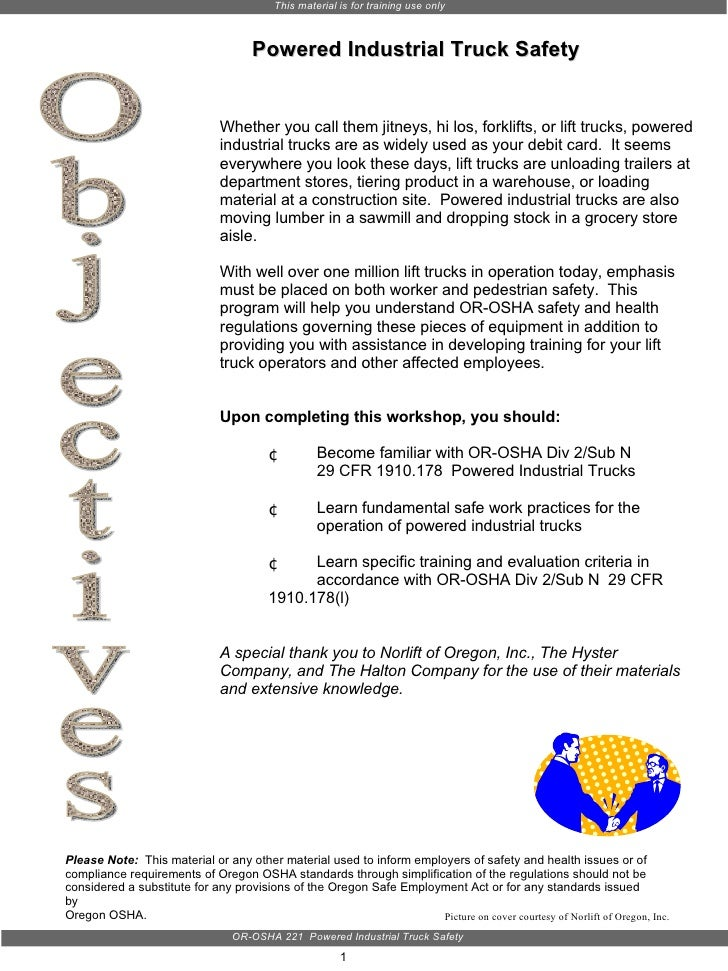 Objectives Picture on cover courtesy of Norlift of Oregon, Inc. Powered Industrial Truck Safety <ul><li>Whether you call t...