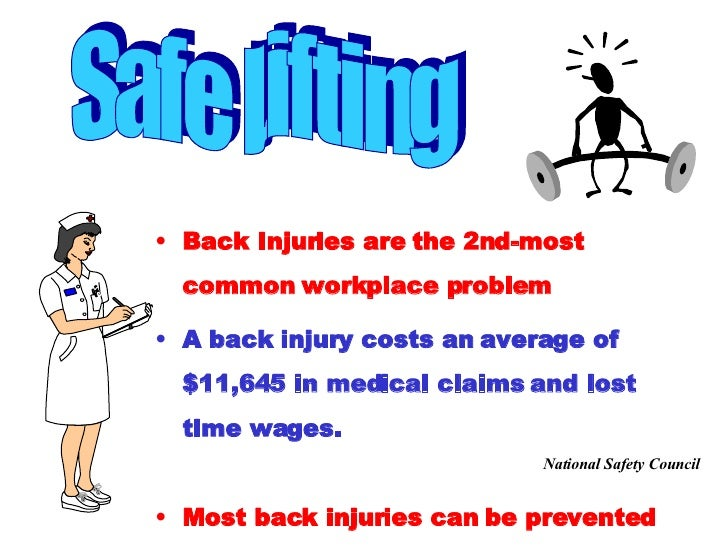 Safe Lifting <ul><li>Back Injuries are the 2nd-most common workplace problem  </li></ul><ul><li>A back injury costs an ave...