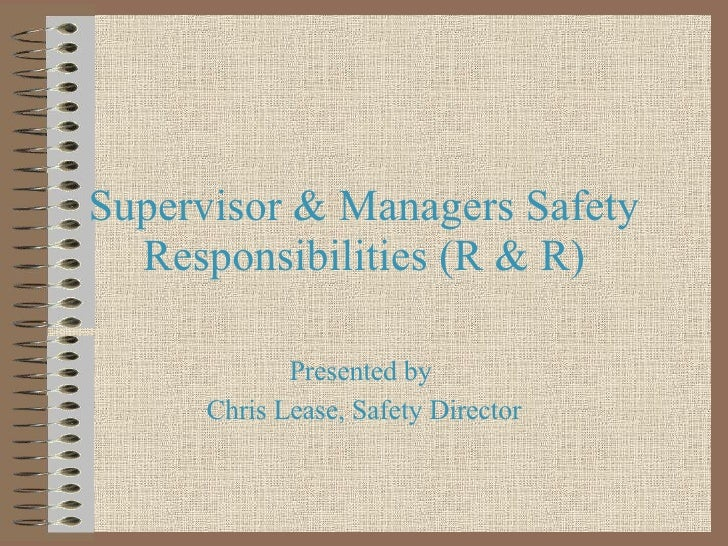 Supervisor & Managers Safety Responsibilities (R & R) Presented by  Chris Lease, Safety Director