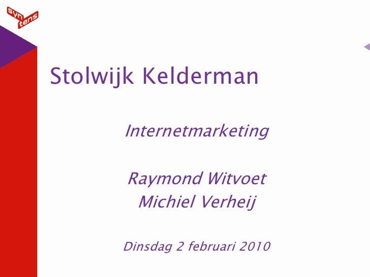 Stolwijk Kelderman        Internetmarketing        Raymond Witvoet        Michiel Verheij        Dinsdag 2 februari 2010