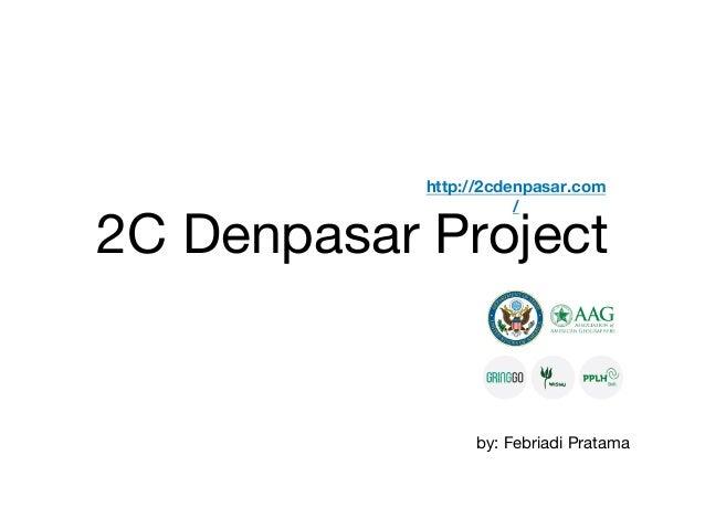 2C Denpasar Project http://2cdenpasar.com / by: Febriadi Pratama