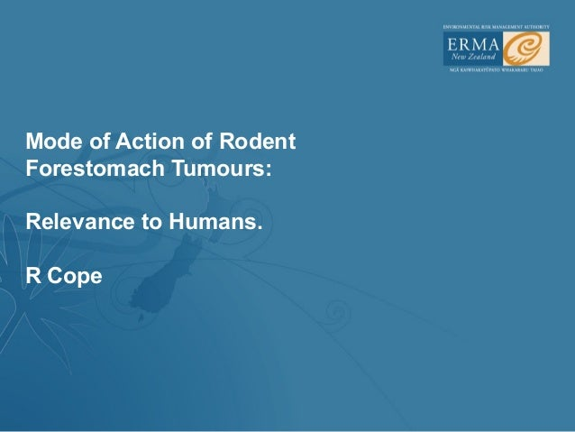 Mode of Action of RodentForestomach Tumours:Relevance to Humans.R Cope