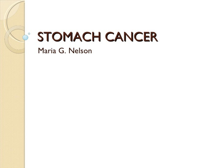 STOMACH CANCER Maria G. Nelson