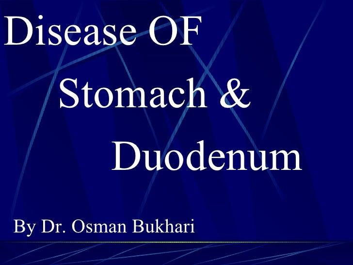 <ul><li>Disease OF </li></ul><ul><li>Stomach & </li></ul><ul><li>Duodenum </li></ul><ul><li>By Dr. Osman Bukhari   </li></ul>