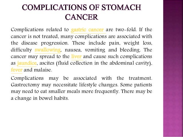 complications of stomach cancer Stomach (Gastric) Cancer: Causes, symptoms, diagnosis, and treatment.