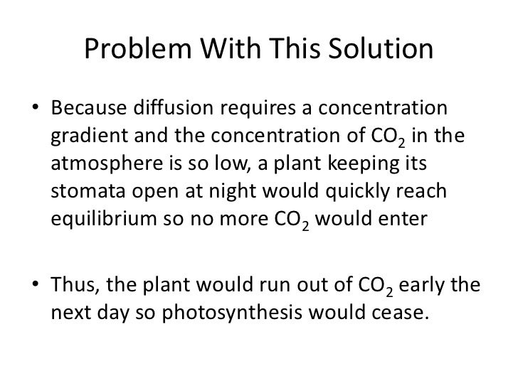 cam photosythesis How cam plants are able to fix carbon at night so they don't have to keep their  stomata open during the day.