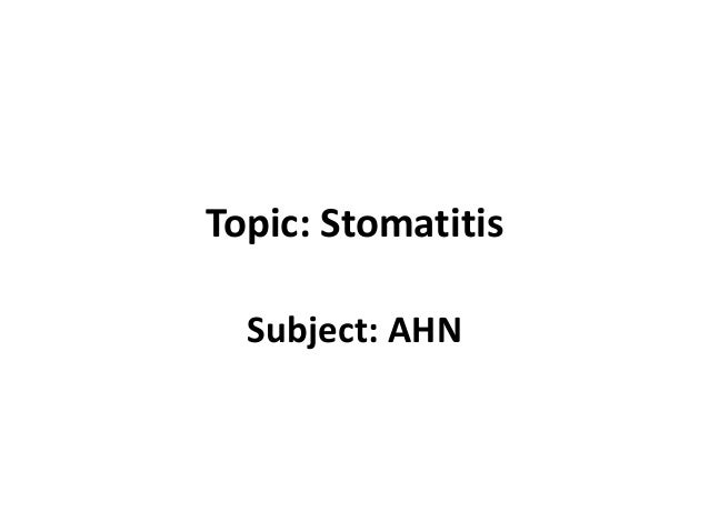 Topic: Stomatitis Subject: AHN