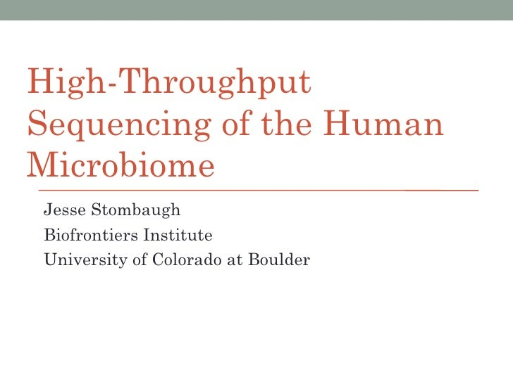 High-ThroughputSequencing of the HumanMicrobiomeJesse StombaughBiofrontiers InstituteUniversity of Colorado at Boulder