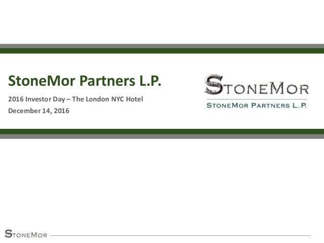 StoneMor Partners L.P. 2016 Investor Day – The London NYC Hotel December 14, 2016
