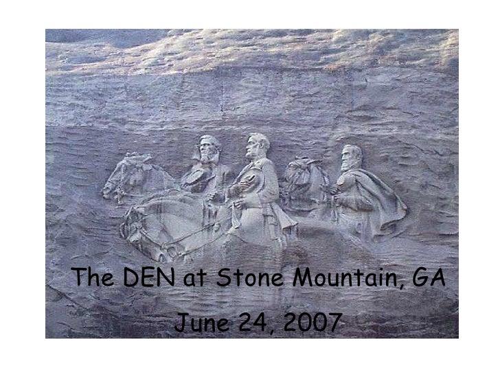 The DEN at Stone Mountain, GA June 24, 2007