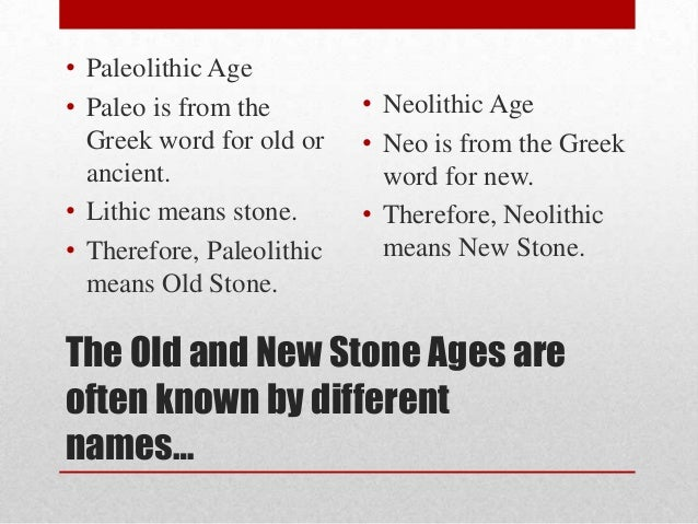 an analysis of two very different ages paleolithic and neolithic ages Neolithic people lived during the new stone age, from 9000 to 8000 bc their society was different from paleolithic culture because they lived in settled communities, domesticated animals and cultivated crops.