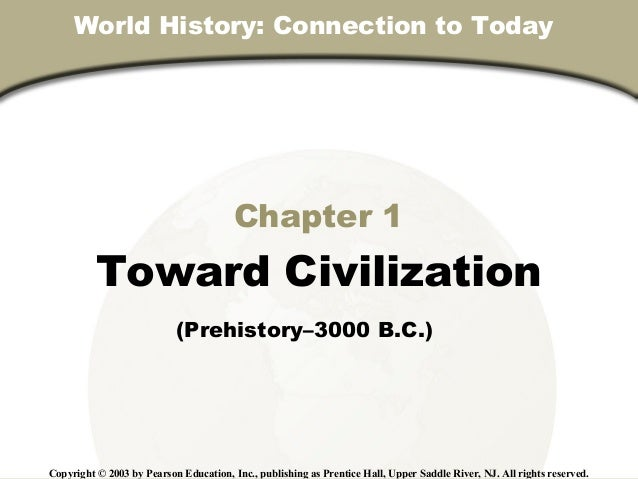 Chapter 1, Section World History: Connection to Today  Chapter 1  Toward Civilization  (Prehistory–3000 B.C.)  Copyright ©...