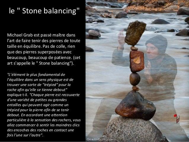 Michael Grab est passé maître dans l'art de faire tenir des pierres de toute taille en équilibre. Pas de colle, rien que d...