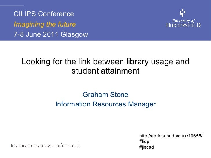 Looking for the link between library usage and student attainment Graham Stone Information Resources Manager CILIPS Confer...