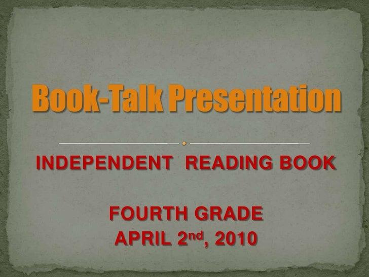 INDEPENDENT  READING BOOK<br />FOURTH GRADE<br />APRIL 2nd, 2010<br />Book-Talk Presentation<br />