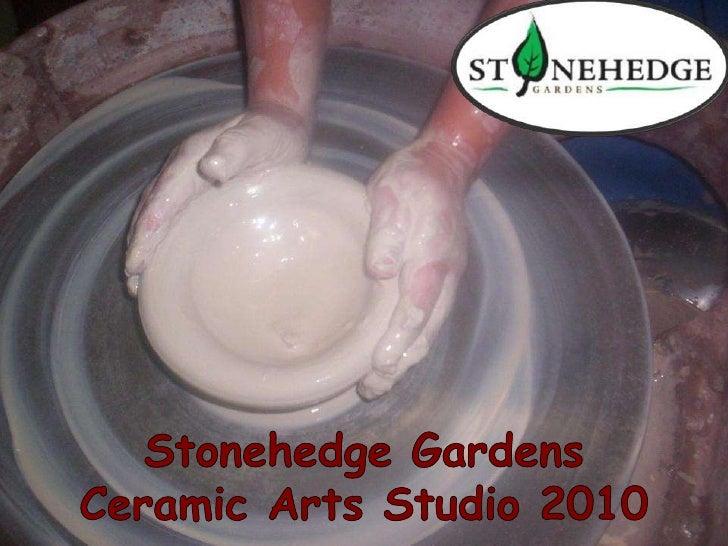 Stonehedge Gardens Ceramic Arts Studio 2010<br />