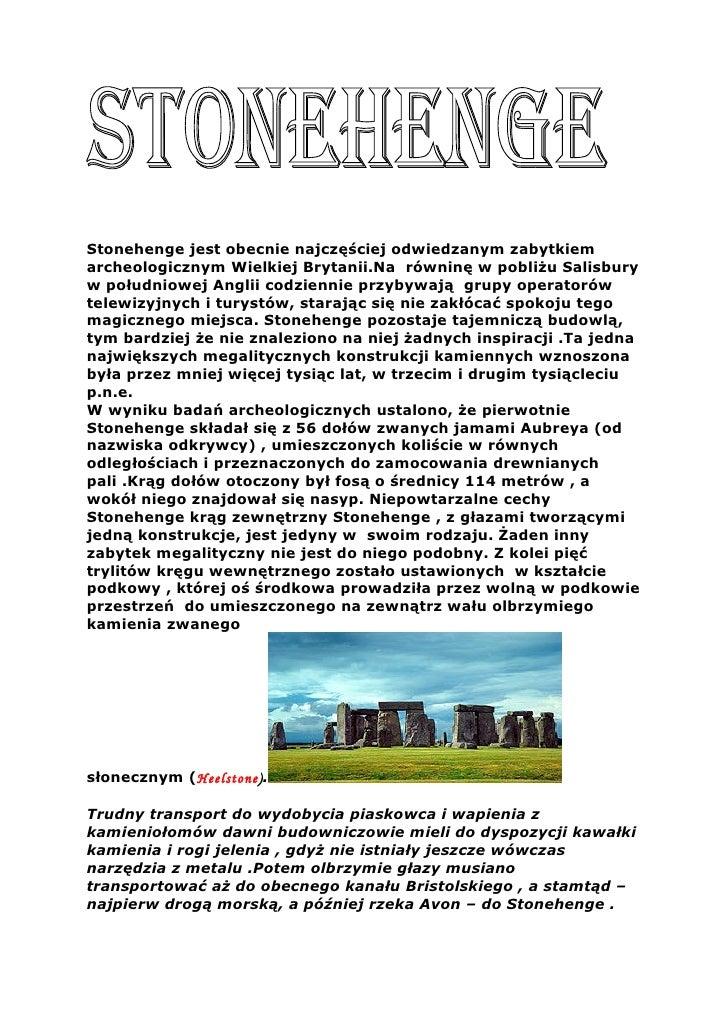 Stonehenge jest obecnie najczęściej odwiedzanym zabytkiem archeologicznym Wielkiej Brytanii.Na równinę w pobliżu Salisbury...