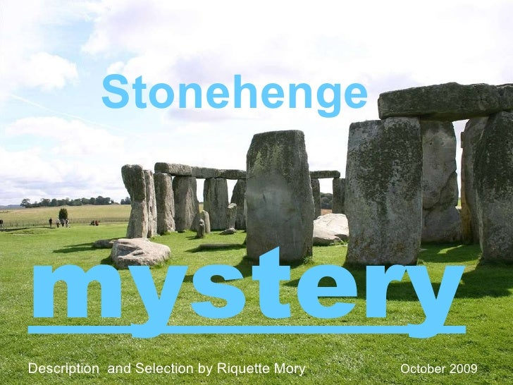 mystery Stonehenge Description  and Selection by Riquette Mory  October 2009