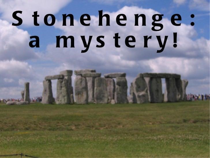 Stonehenge: a mystery!