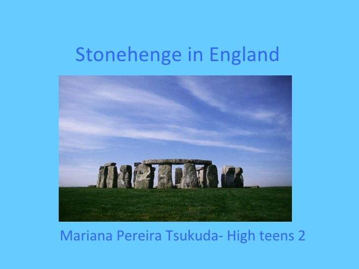 Stonehenge in England Mariana Pereira Tsukuda- High teens 2 2