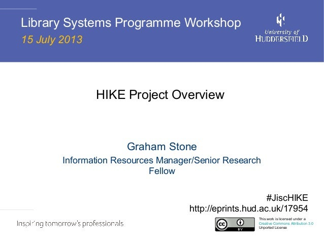 HIKE Project Overview Graham Stone Information Resources Manager/Senior Research Fellow Library Systems Programme Workshop...