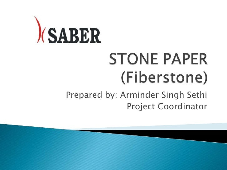 STONE PAPER (Fiberstone)<br />Prepared by: Arminder Singh Sethi<br />                         Project Coordinator<br />