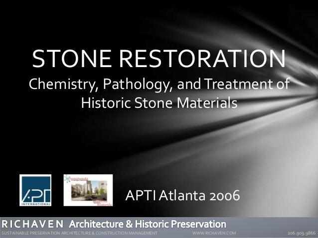 STONE RESTORATION Chemistry, Pathology, andTreatment of Historic Stone Materials APTIAtlanta 2006 SUSTAINABLE PRESERVATION...