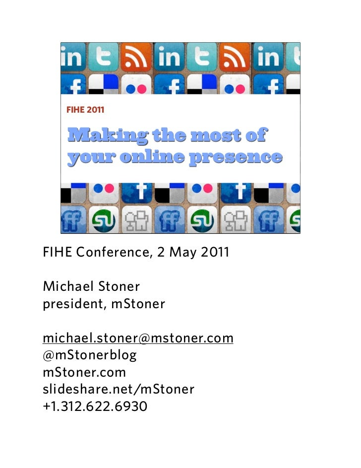 FIHE 2011   Making the most of   your online presenceFIHE Conference, 2 May 2011Michael Stonerpresident, mStonermichael.st...