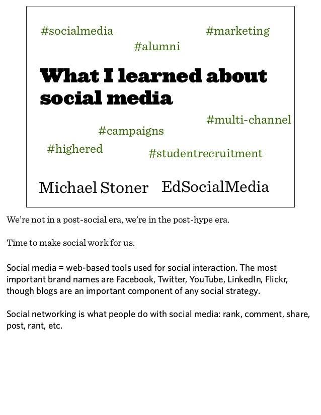 What I learned aboutsocial mediaMichael Stoner#campaigns#socialmedia#multi-channel#highered#marketing#alumniEdSocialMedia#...