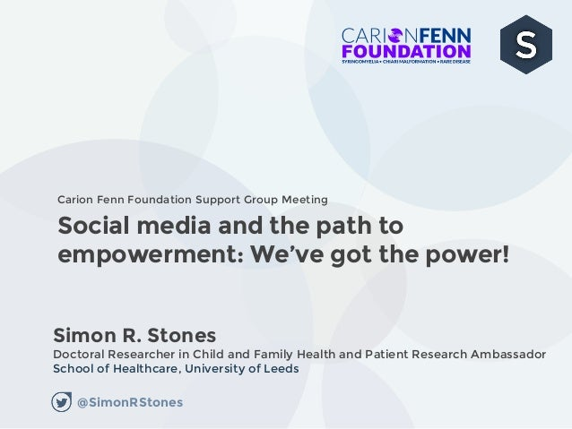 Social media and the path to empowerment: We've got the power! Simon R. Stones Doctoral Researcher in Child and Family Hea...