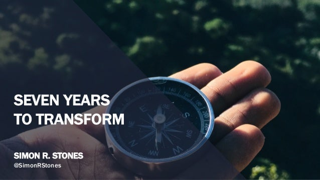 SEVEN YEARS TO TRANSFORM SIMON R. STONES @SimonRStones