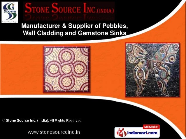 Manufacturer & Supplier of Pebbles,Wall Cladding and Gemstone Sinks