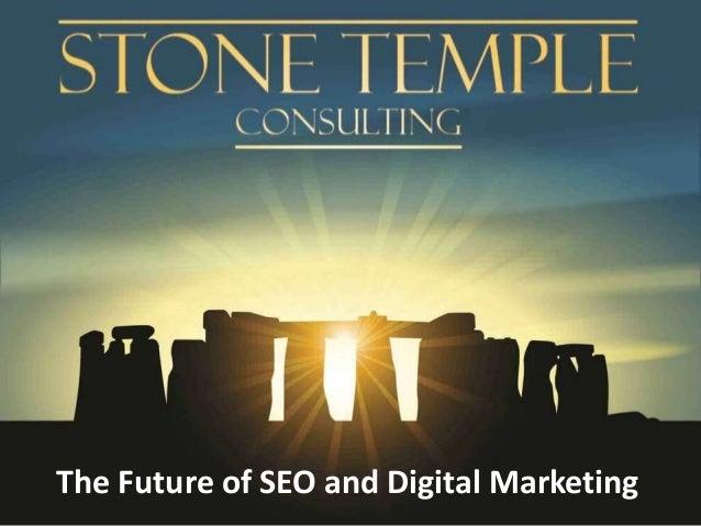 Eric Enge Stonetemple.com @stonetemple +Eric Enge The Future of SEO and Digital Marketing