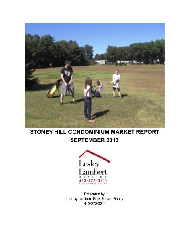 STONEY HILL CONDOMINIUM MARKET REPORT SEPTEMBER 2013 Presented by: Lesley Lambert, Park Square Realty 413­575­3611