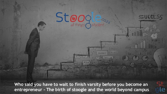Who said you have to wait to finish varsity before you become an entrepreneur - The birth of stoogle and the world beyond ...