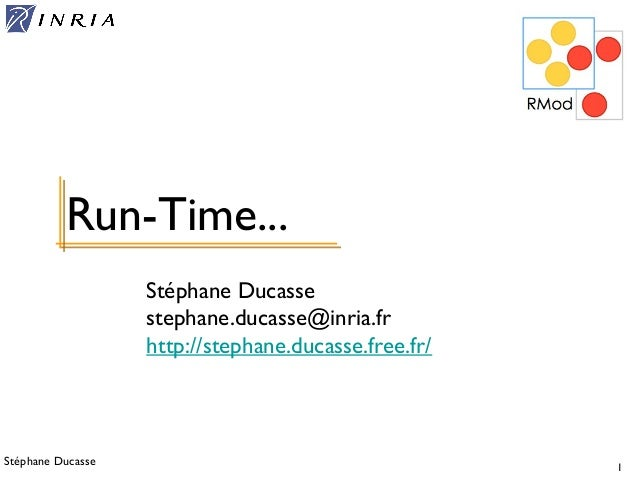 Stéphane Ducasse 1 Stéphane Ducasse stephane.ducasse@inria.fr http://stephane.ducasse.free.fr/ Run-Time...