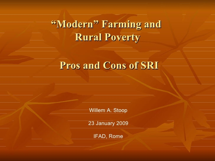 """ Modern"" Farming and  Rural Poverty   Pros and Cons of SRI Willem A. Stoop 23 January 2009 IFAD, Rome"