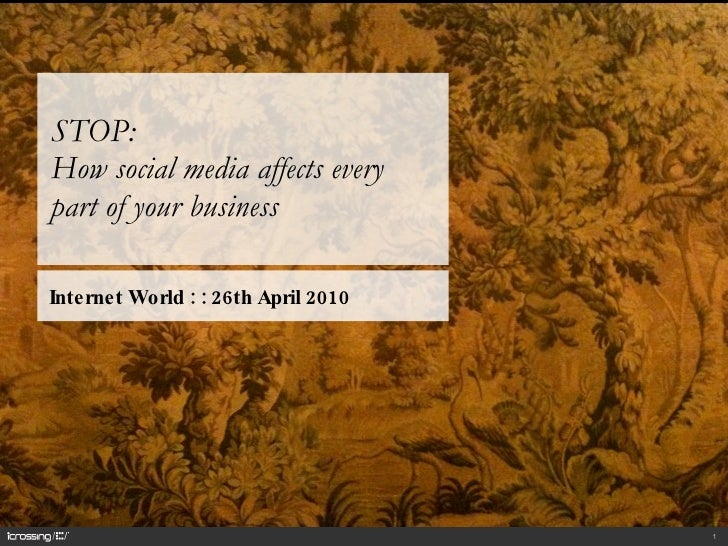 STOP:  How social media affects every part of your business Internet World : : 26th April 2010
