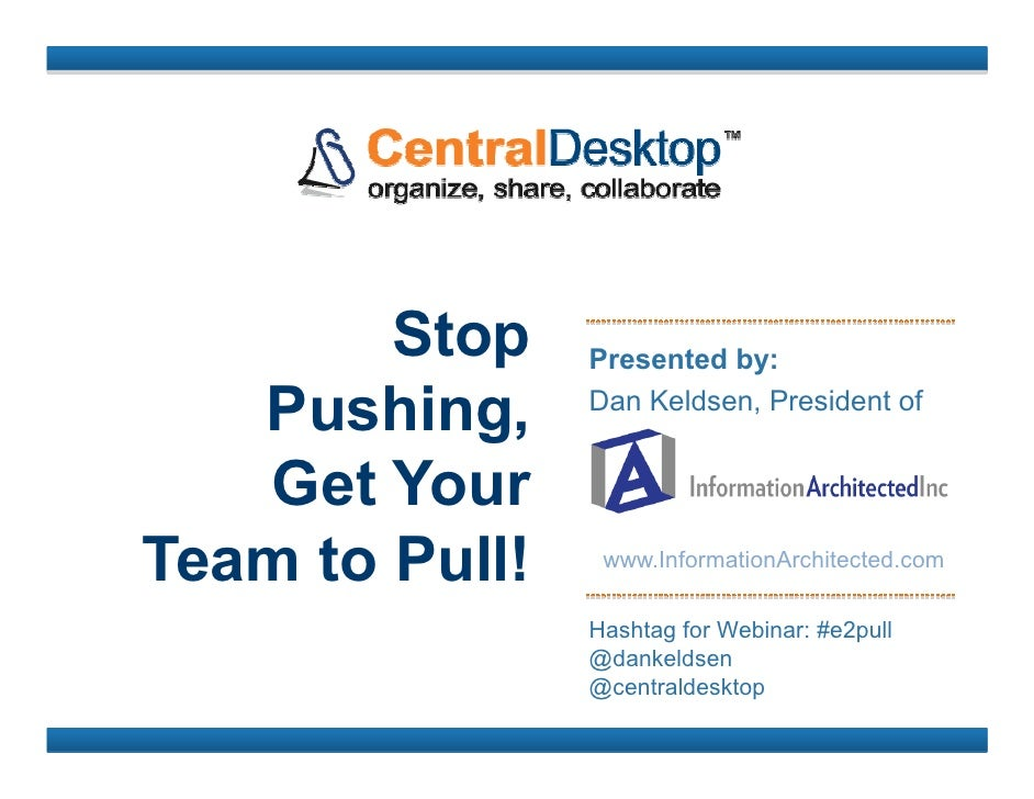 Stop    Presented by:   Pushing,     Dan Keldsen, President of   Get YourTeam to Pull!    www.InformationArchitected.com  ...