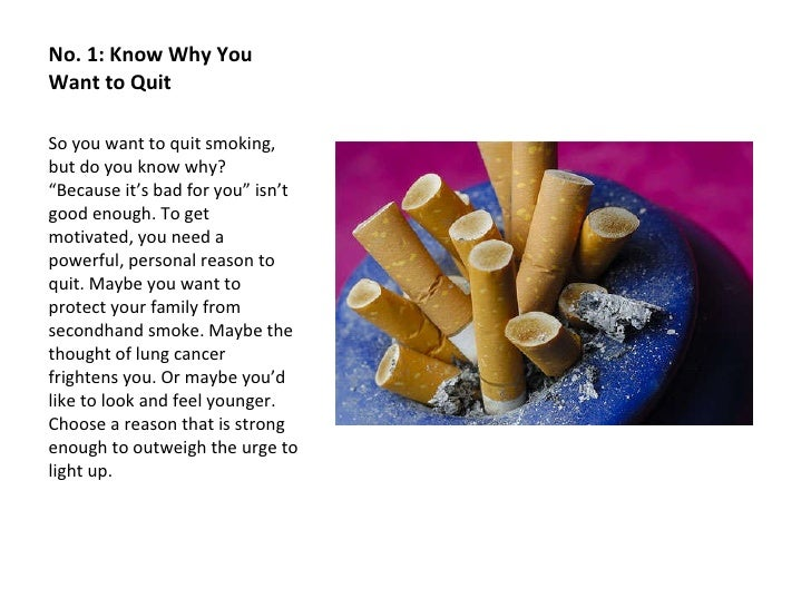 "No. 1: Know Why You Want to Quit <ul><li>So you want to quit smoking, but do you know why? ""Because it's bad for you"" isn'..."