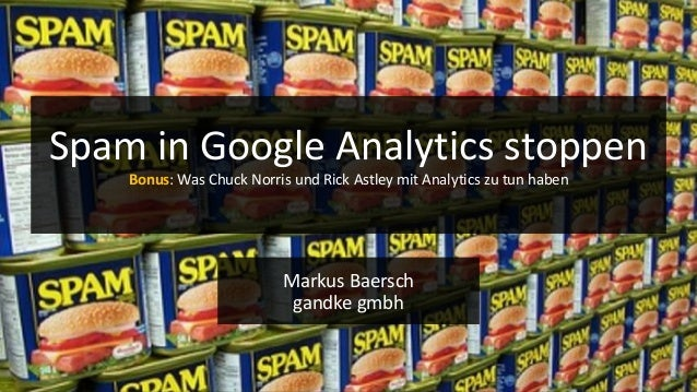 .de Markus Baersch gandke gmbh Spam in Google Analytics stoppen Bonus: Was Chuck Norris und Rick Astley mit Analytics zu t...