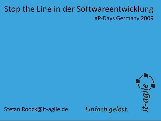 Stop the Line in der Softwareentwicklung XP-Days Germany 2009 Stefan.Roock@it-agile.de