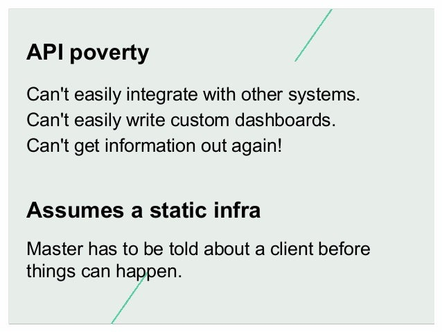 API poverty Can't easily integrate with other systems. Can't easily write custom dashboards. Can't get information out aga...