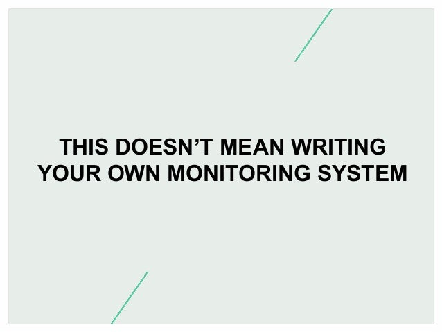 THIS DOESN'T MEAN WRITING YOUR OWN MONITORING SYSTEM