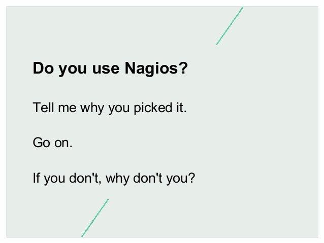 Stop using Nagios (so it can die peacefully) Slide 2