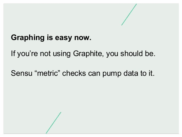 What we need: Core - Sensu-server Agent - Sensu-client Graphing - Graphite Anomaly detection Alerting UI