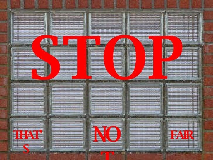 STOP THAT'S  NOT FAIR