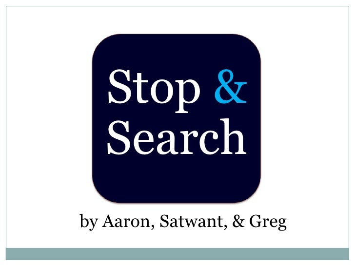 Stop &Search<br />by Aaron, Satwant, & Greg<br />